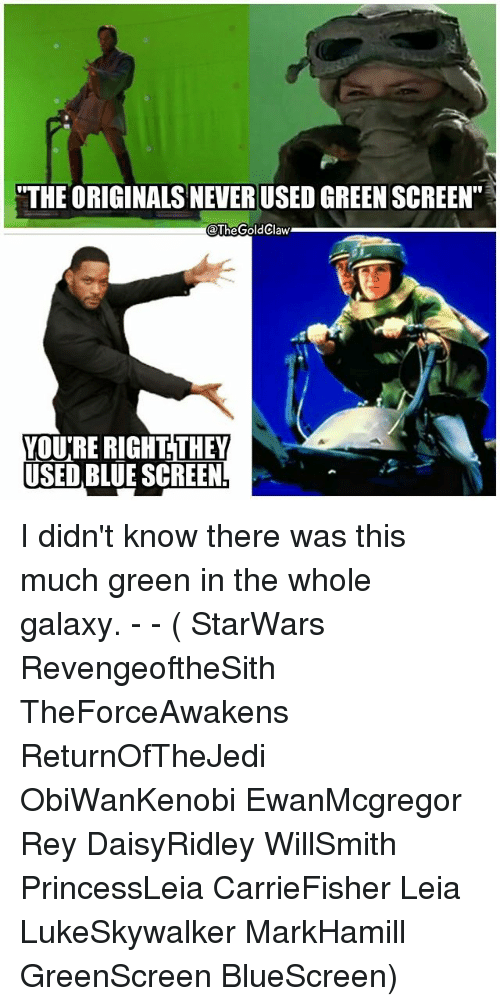 "the originals: ""THE ORIGINALS NEVER USED GREEN SCREEN""  @TheGoldClaw  THEY  VOU'RE RIGHT  USED BLUE SCREEN I didn't know there was this much green in the whole galaxy. - - ( StarWars RevengeoftheSith TheForceAwakens ReturnOfTheJedi ObiWanKenobi EwanMcgregor Rey DaisyRidley WillSmith PrincessLeia CarrieFisher Leia LukeSkywalker MarkHamill GreenScreen BlueScreen)"