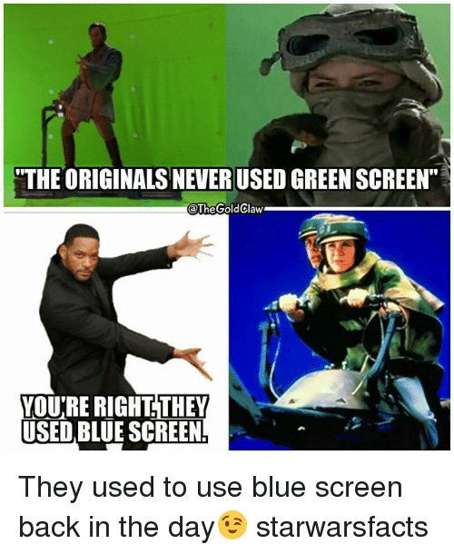 "the originals: ""THE ORIGINALS NEVER USED GREEN SCREEN""  @TheGoldClaw  YOURE RIGHT. THEY  USED BLUE SCREEN They used to use blue screen back in the day😉 starwarsfacts"