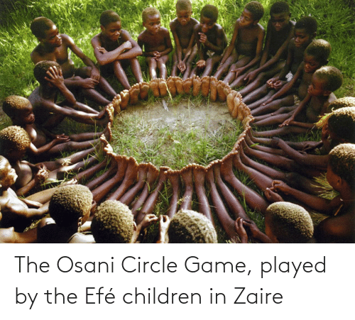 circle game: The Osani Circle Game, played by the Efé children in Zaire