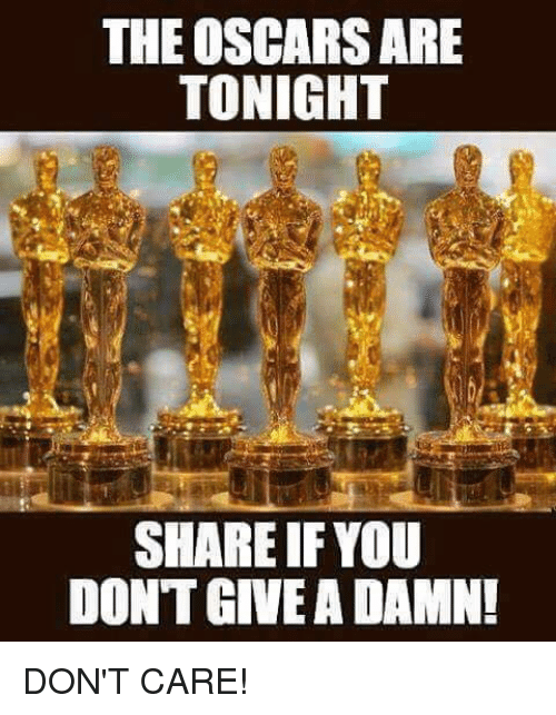 dont give a damn: THE OSCARS ARE  TONIGHT  SHARE IFYOU  DONT GIVE A DAMN! DON'T CARE!