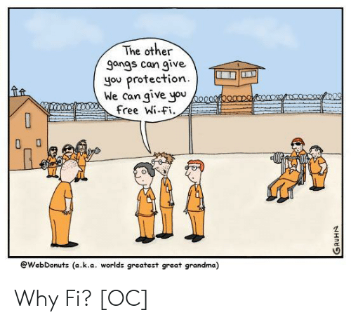 gangs: The othe  gangs can give  you protection  hle con give you  free Wi-Fi.  yo  eWebDonuts (a.k.a. worlds greatest great grandma) Why Fi? [OC]