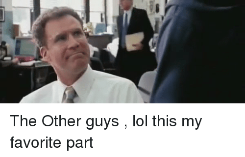 Blackpeopletwitter and My-Favorite-Part: The Other guys , lol this my favorite part