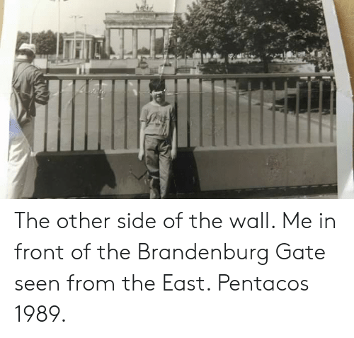 Other Side Of The Wall: The other side of the wall. Me in front of the Brandenburg Gate seen from the East. Pentacos 1989.