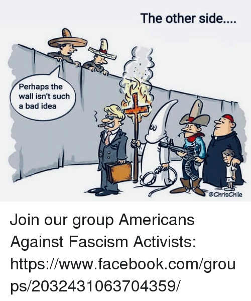 Bad, Facebook, and facebook.com: The other side....  Perhaps the  wall isn't such  a bad idea  @ChrisChile Join our group Americans Against Fascism Activists: https://www.facebook.com/groups/2032431063704359/