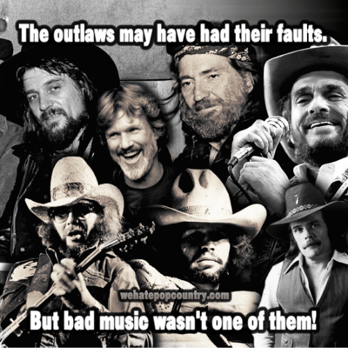 Memes, Music, and 🤖: The outlaws may have had their faults.  wehatepopcountry.com  But bad music Wasn't one of them!
