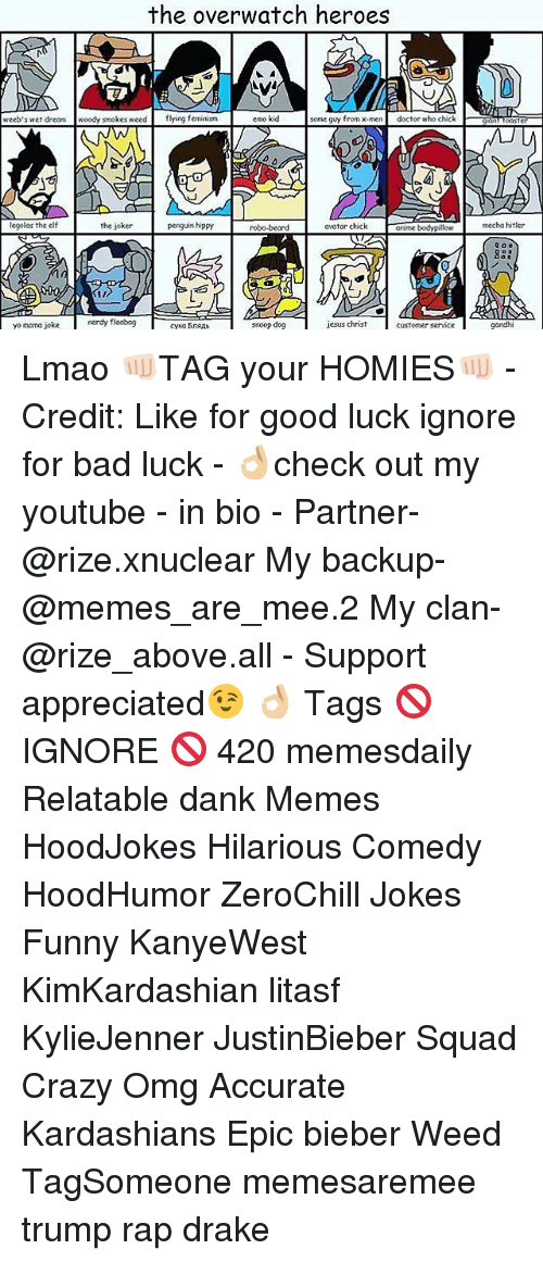 Yo Mamã¡ Jokes: the overwatch heroes  weeb's wet dream woody smokes weed  flying feminism  emo kid  some guy from x-men  doctor who chick  NW  legolas the elf  the joker  penguin hippy  avatar chick  arime bodypillow  robo-beard  nerdy fileobog  jesus christ  yo mama joke  snoop dog  customer  mecha hitler  OOo  gandhi Lmao 👊🏻TAG your HOMIES👊🏻 - Credit: Like for good luck ignore for bad luck - 👌🏼check out my youtube - in bio - Partner- @rize.xnuclear My backup- @memes_are_mee.2 My clan- @rize_above.all - Support appreciated😉 👌🏼 Tags 🚫 IGNORE 🚫 420 memesdaily Relatable dank Memes HoodJokes Hilarious Comedy HoodHumor ZeroChill Jokes Funny KanyeWest KimKardashian litasf KylieJenner JustinBieber Squad Crazy Omg Accurate Kardashians Epic bieber Weed TagSomeone memesaremee trump rap drake