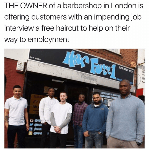 Barbershop, Haircut, and Job Interview: THE OWNER of a barbershop in London is  offering customers with an impending job  interview a free haircut to help on their  way to employment  EST, 2008