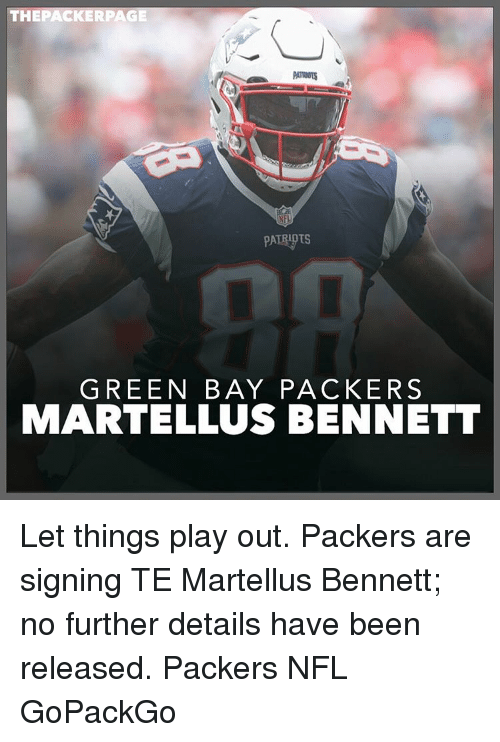 packer: THE PACKER PAGE  PATRUOTS  PATRIOTS  GREEN BAY PACKERS  MARTELLUS BENNETT Let things play out. Packers are signing TE Martellus Bennett; no further details have been released. Packers NFL GoPackGo