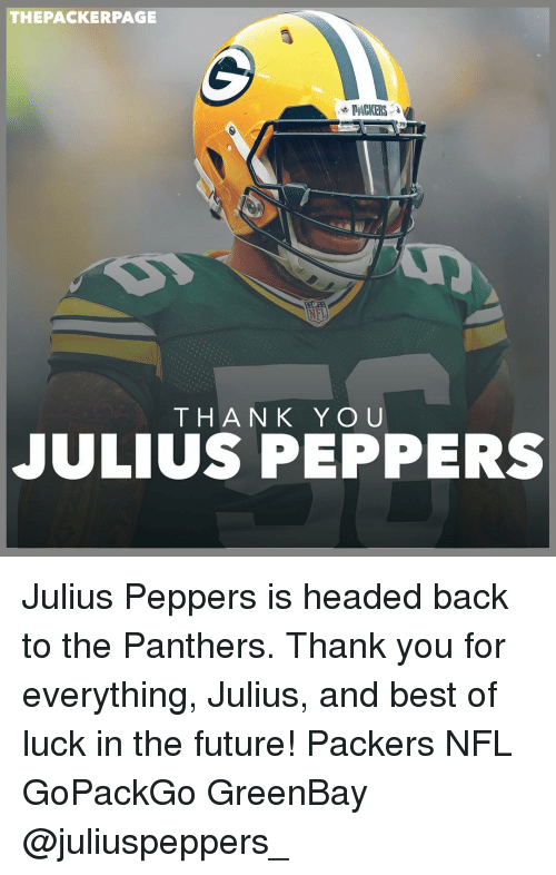 Greenbay: THE PACKER PAGE  T H A N K Y O U  JULIUS PEPPERS Julius Peppers is headed back to the Panthers. Thank you for everything, Julius, and best of luck in the future! Packers NFL GoPackGo GreenBay @juliuspeppers_