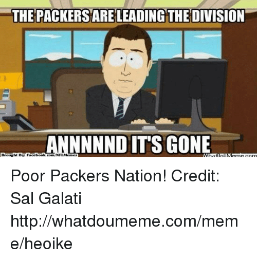 Facebook, Meme, and Nfl: THE PACKERSARELEADING THE DIVISION  ANNNNND ITS GONE  Brought By Facebook.com/NFLMe  What IpIM Poor Packers Nation! Credit: Sal Galati  http://whatdoumeme.com/meme/heoike
