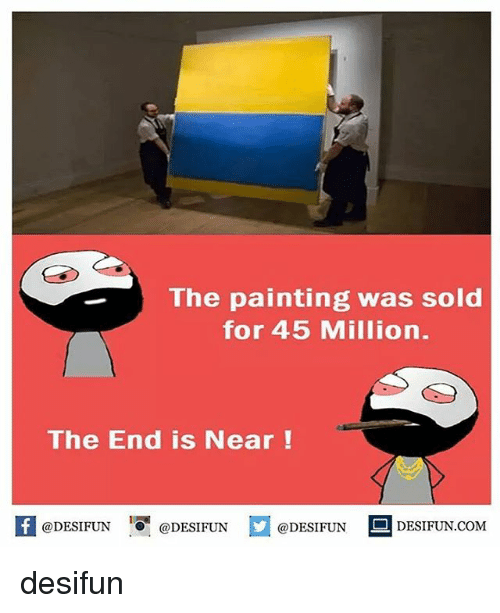 Memes, 🤖, and Com: The painting was sold  for 45 Million.  The End is Near  @DESIFUN  @DESIFUN  @DESIFUNT  DESIFUN.COM desifun