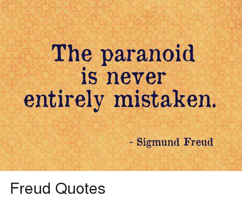 Sigmund Freud: The paranoid  is never  entirely mistaken.  Sigmund Freud Freud Quotes