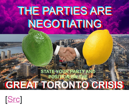 "Party, Reddit, and Toronto: THE PARTIES ARE  NEGOTIATING  STATE YOUR PARTY AND  GREAT TORONTO CRISIS <p>[<a href=""https://www.reddit.com/r/surrealmemes/comments/8n4are/%D0%B8eg%D1%84%CE%B3iati%D1%84%D0%B8s_occ%D1%86%D1%8F_d%D1%84_%D1%83ou_st%D0%B4%D0%B8d_%D1%89i%CE%B3h_lim%CE%BE_%D1%84%D1%8F_l%CE%BEm%D1%84%D0%B8/"">Src</a>]</p>"