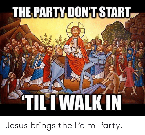 Jesus, Party, and Episcopal Church : THE PARTY DON'T START  TILIWALKIN Jesus brings the Palm Party.
