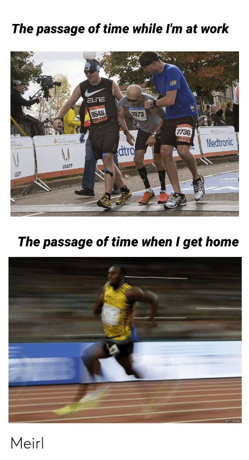 the passage: The passage of time while I'm at work  ELITE  9548  1973  7736  Medtronic  dtro  USATF  The passage of time when I get home Meirl