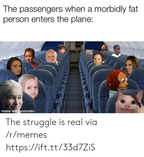 The Struggle is Real: The passengers when a morbidly fat  person enters the plane:  made with mematic  নম The struggle is real via /r/memes https://ift.tt/33d7ZiS