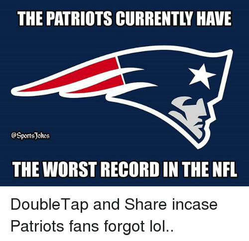 Lol, Nfl, and Patriotic: THE PATRIOTS CURRENTLY HAVE  @SportsJokes  THE WORST RECORD IN THE NFL DoubleTap and Share incase Patriots fans forgot lol..