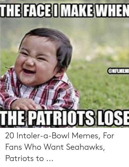 Pats Memes: THE PATRIOTS LOSE 20 Intoler-a-Bowl Memes, For Fans Who Want Seahawks, Patriots to ...