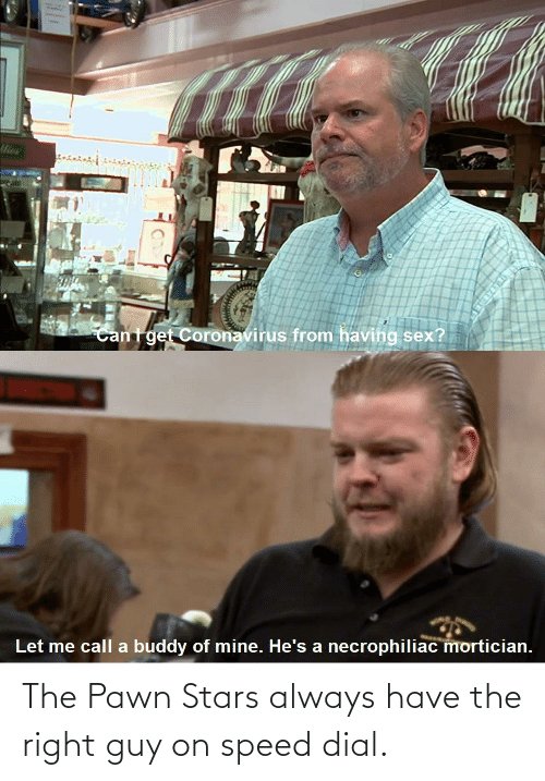 pawn stars: The Pawn Stars always have the right guy on speed dial.