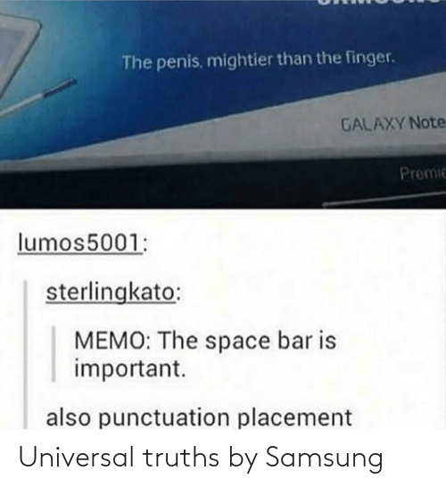 Galaxy Note: The penis, mightier than the finger.  GALAXY Note  Premic  lumos5001:  sterlingkato:  MEMO: The space bar is  important.  also punctuation placement Universal truths by Samsung