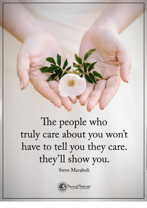 Memes, 🤖, and To-Tell-You: The people who  truly care about you won't  have to tell you they care.  they'll show you  Steve Maraboli