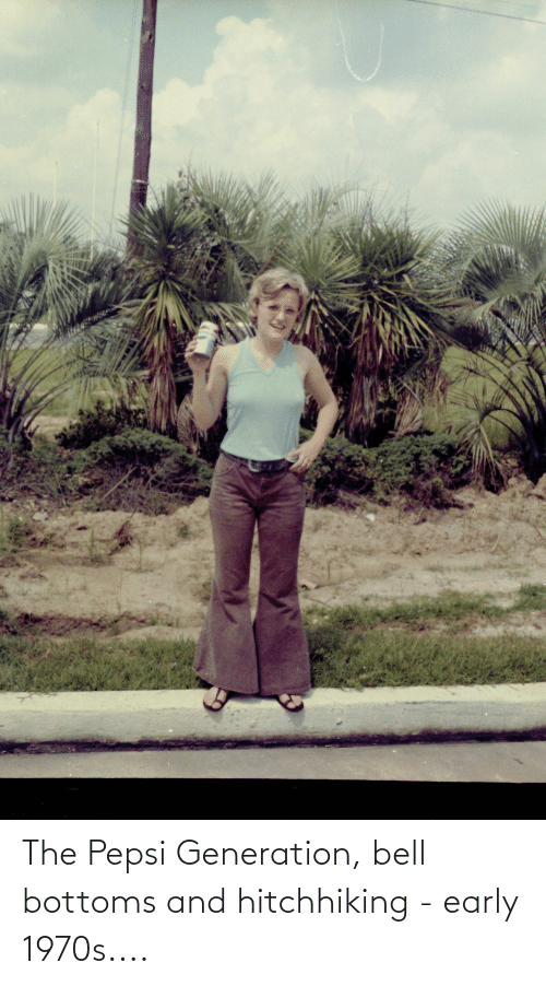 Pepsi: The Pepsi Generation, bell bottoms and hitchhiking - early 1970s....