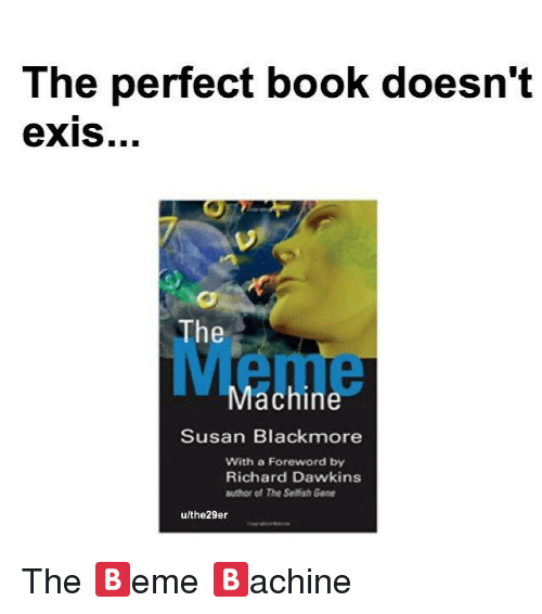 Susan Blackmore: The perfect book doesn't  eXIS...  The  Machine  Susan Blackmore  With a Foreword by  Richard Dawkins  author of The Selfish Gene  the 29er