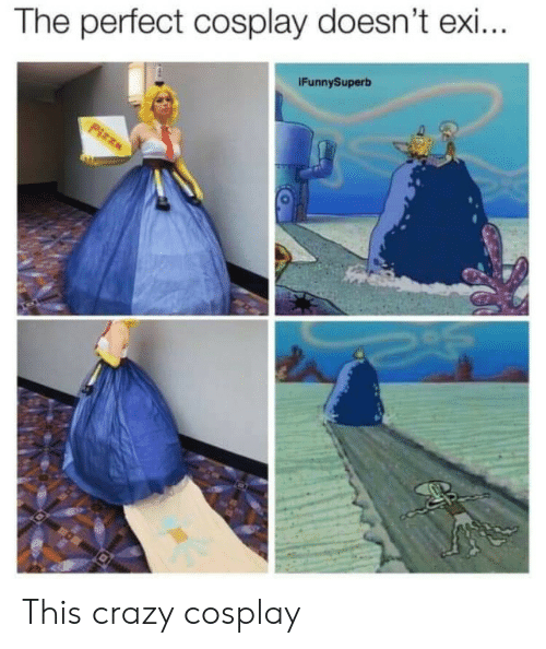 Exi: The perfect cosplay doesn't exi...  IFunnySuperb  Pizza This crazy cosplay