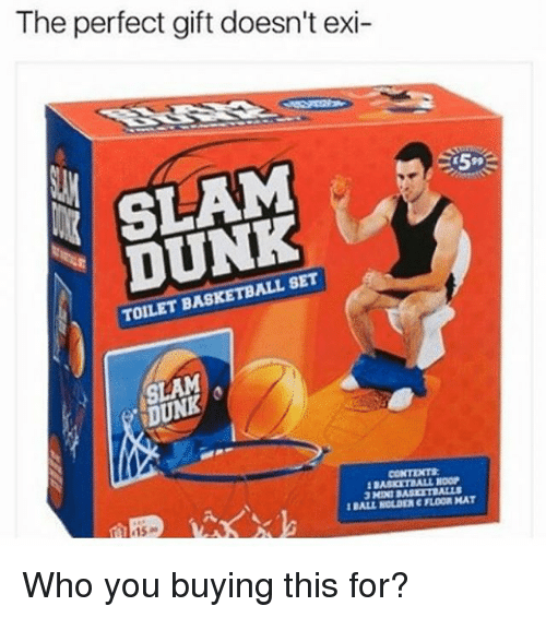 Basketball, Dunk, and Memes: The perfect gift doesn't exi-  SLAM  TOILET BASKETBALL SET  DUNK  BASKITIALL NOOP  IBALLROLDENERLOOMINAT  15 Who you buying this for?