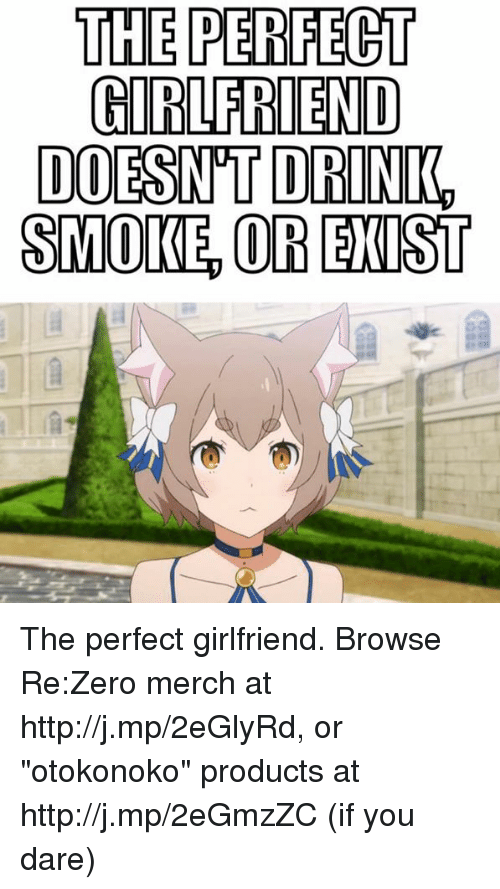 """Re Zero: THE PERFECT  GIRLFRIEND  DOESNTT DRINK,  SMOKE OR EXIST The perfect girlfriend.  Browse Re:Zero merch at http://j.mp/2eGlyRd, or """"otokonoko"""" products at http://j.mp/2eGmzZC (if you dare)"""