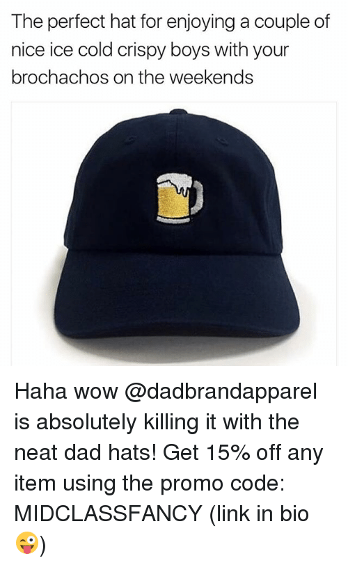 Dad, Memes, and Wow: The perfect hat for enjoying a couple of  nice ice cold crispy boys with your  brochachos on the weekends Haha wow @dadbrandapparel is absolutely killing it with the neat dad hats! Get 15% off any item using the promo code: MIDCLASSFANCY (link in bio😜)