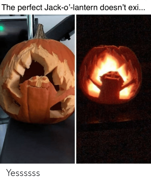 Exi: The perfect Jack-o'-lantern doesn't exi... Yessssss