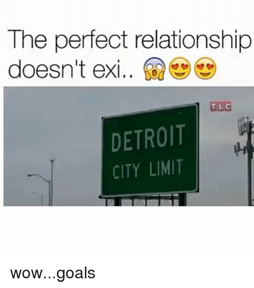 Funny: The perfect relationship  doesn't exi..  TLC  DETROIT  CITY LIMIT wow...goals
