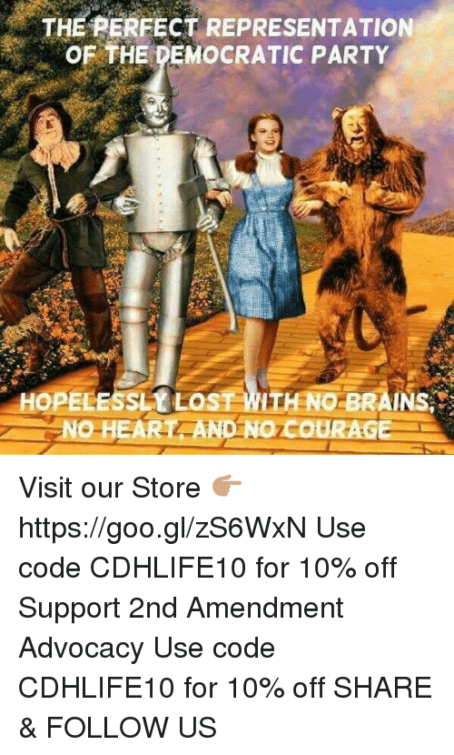 Brains, Memes, and Party: THE PERFECT REPRESENTATION  OF THE DEMOCRATIC PARTY  PELESSLY LOST ITH NO BRAINS.  NO HEART AND NOC  COURAG Visit our Store 👉🏽 https://goo.gl/zS6WxN Use code CDHLIFE10 for 10% off Support 2nd Amendment Advocacy Use code CDHLIFE10 for 10% off SHARE & FOLLOW US