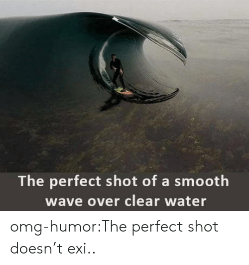 clear water: The perfect shot of a smooth  wave over clear water omg-humor:The perfect shot doesn't exi..