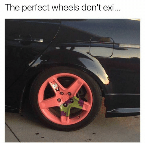 Wheels, Perfect, and  Dont: The perfect wheels don't exi...