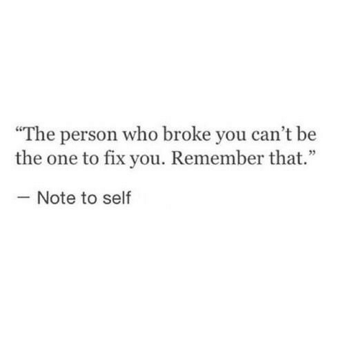 """fix you: """"The person who broke you can't be  the one to fix you. Remember that.""""  - Note to self"""