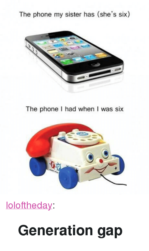 """generation gap: The phone my sister has (she's six)  The phone I had when I was six <p><a href=""""https://loloftheday.tumblr.com/post/165338942388/generation-gap"""" class=""""tumblr_blog"""">loloftheday</a>:</p>  <blockquote><h2>Generation gap</h2></blockquote>"""