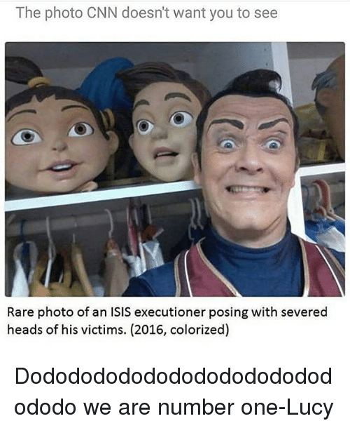Isis, Memes, and Lucy: The photo CNN doesn't want you to see  Rare photo of an ISIS executioner posing with severed  heads of his victims. (2016, colorized) Dododododododododododododododo we are number one-Lucy