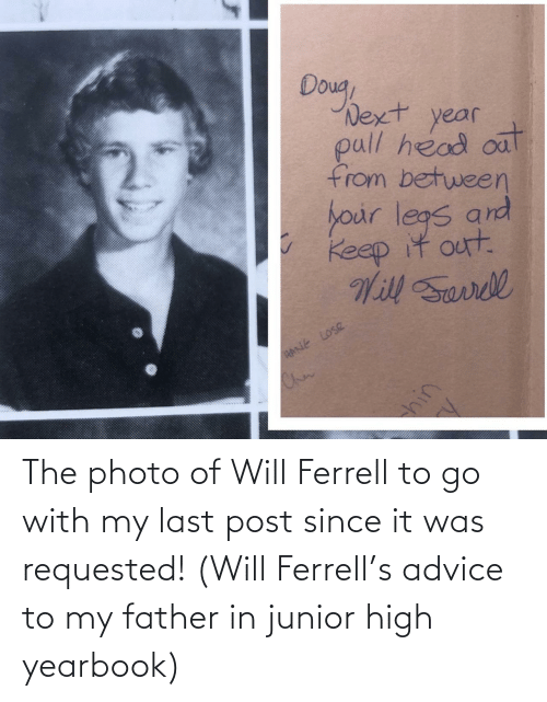 photo: The photo of Will Ferrell to go with my last post since it was requested! (Will Ferrell's advice to my father in junior high yearbook)