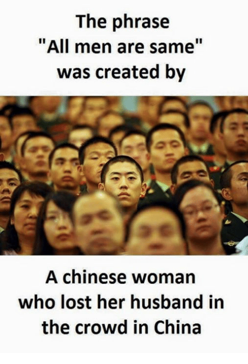 """China, Lost, and Chinese: The phrase  """"All men are same""""  was created by  A chinese woman  who lost her husband in  the crowd in China"""
