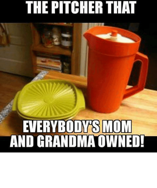 Grandma, Memes, and Mom: THE PITCHER THAT  EVERYBODYS MOM  AND GRANDMA OWNED!