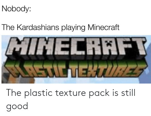 texture: The plastic texture pack is still good