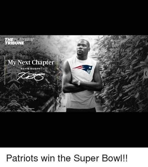 Basketball, Kevin Durant, and Sports: THE  PLAYERS'  TRIBUNE  y Next Chapter  KEVIN DURANT Patriots win the Super Bowl!!