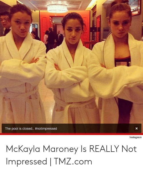 Maroney: The pool is closed.. #notimpressed  X  Instagam McKayla Maroney Is REALLY Not Impressed | TMZ.com