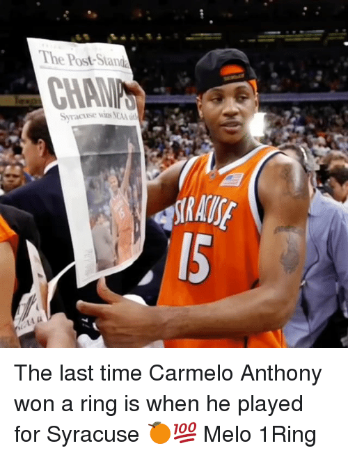 Carmelo Anthony, Memes, and Ncaa: The Post Sande  Syracuse wins NCAA The last time Carmelo Anthony won a ring is when he played for Syracuse 🍊💯 Melo 1Ring