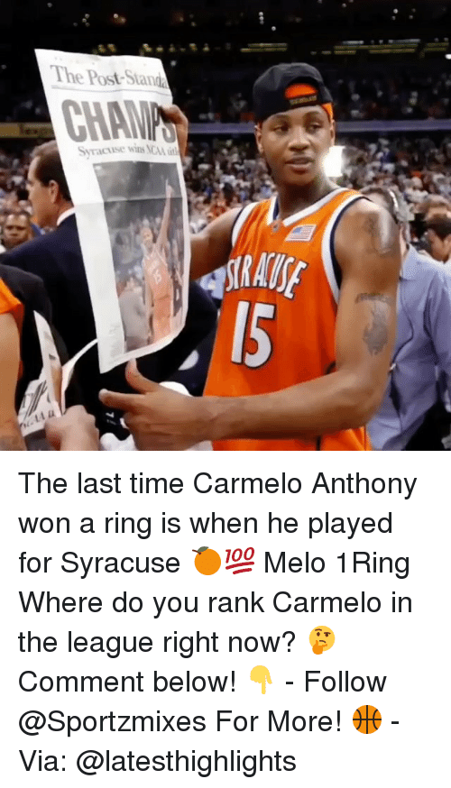 Carmelo Anthony, Memes, and The League: The Post-Stand  Syracuse wins NC  lly The last time Carmelo Anthony won a ring is when he played for Syracuse 🍊💯 Melo 1Ring Where do you rank Carmelo in the league right now? 🤔 Comment below! 👇 - Follow @Sportzmixes For More! 🏀 - Via: @latesthighlights
