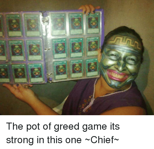 Pot Of Greed: The pot of greed game its strong in this one   ~Chief~