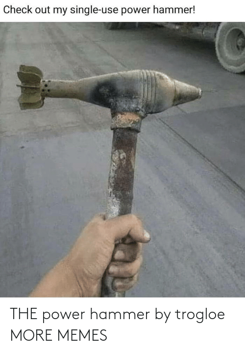 the power: THE power hammer by trogloe MORE MEMES