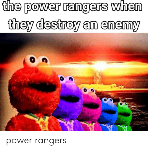 Rangers: the power rangers when  they destroy an enemy power rangers